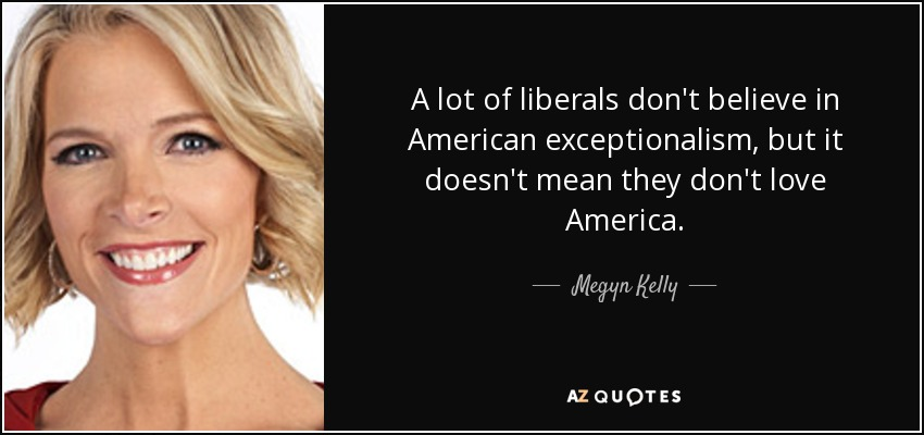 quote-a-lot-of-liberals-don-t-believe-in-american-exceptionalism-but-it-doesn-t-mean-they-megyn-kelly-117-92-22