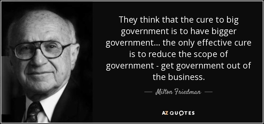 quote-they-think-that-the-cure-to-big-government-is-to-have-bigger-government-the-only-effective-milton-friedman-109-92-75